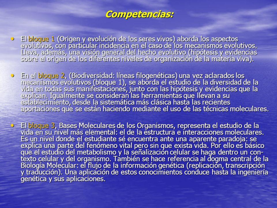 Competencias: El bloque 1 (Origen y evolución de los seres vivos) aborda los aspectos evolutivos, con particular incidencia en el caso de los mecanism