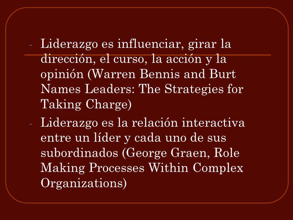- Liderazgo es influenciar, girar la dirección, el curso, la acción y la opinión (Warren Bennis and Burt Names Leaders: The Strategies for Taking Char