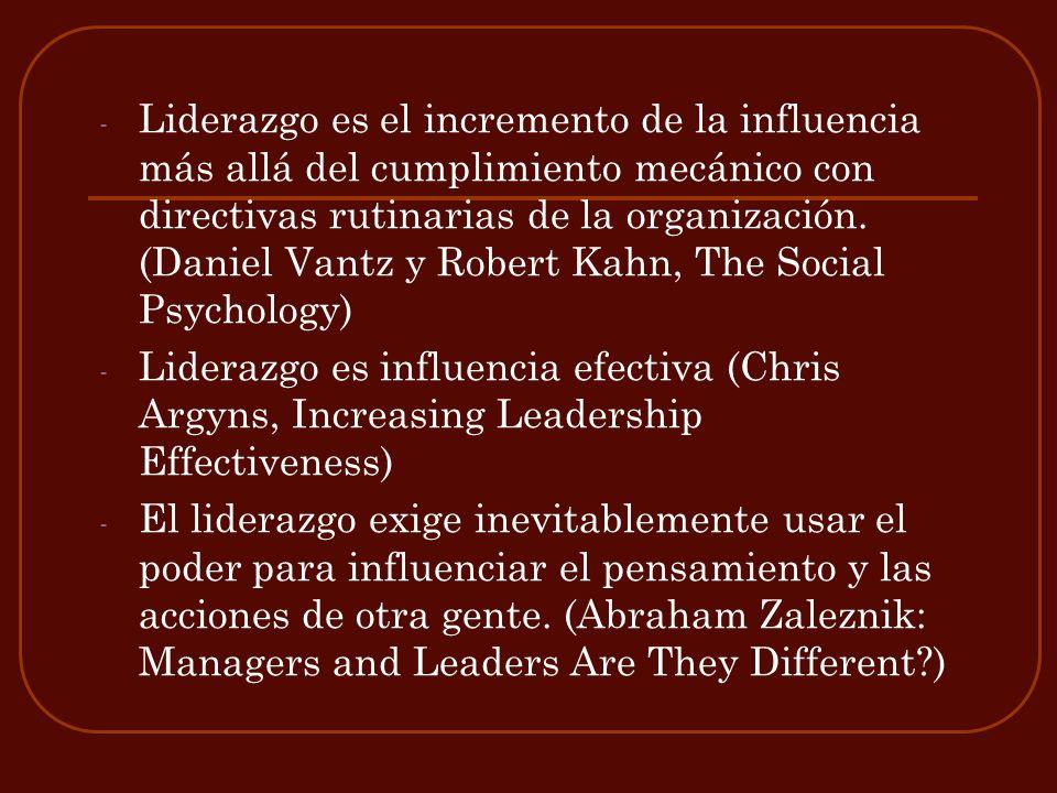 - Liderazgo es el incremento de la influencia más allá del cumplimiento mecánico con directivas rutinarias de la organización. (Daniel Vantz y Robert