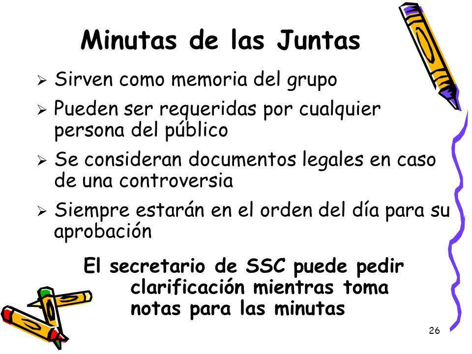 26 Minutas de las Juntas Sirven como memoria del grupo Pueden ser requeridas por cualquier persona del público Se consideran documentos legales en cas