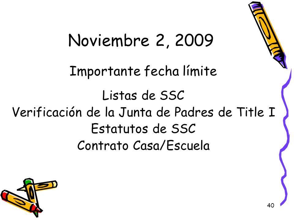 40 Noviembre 2, 2009 Importante fecha límite Listas de SSC Verificación de la Junta de Padres de Title I Estatutos de SSC Contrato Casa/Escuela
