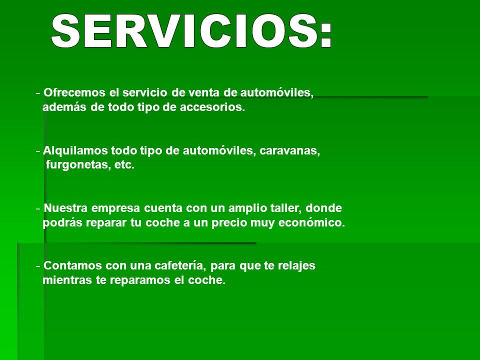 - Ofrecemos el servicio de venta de automóviles, además de todo tipo de accesorios. - Alquilamos todo tipo de automóviles, caravanas, furgonetas, etc.