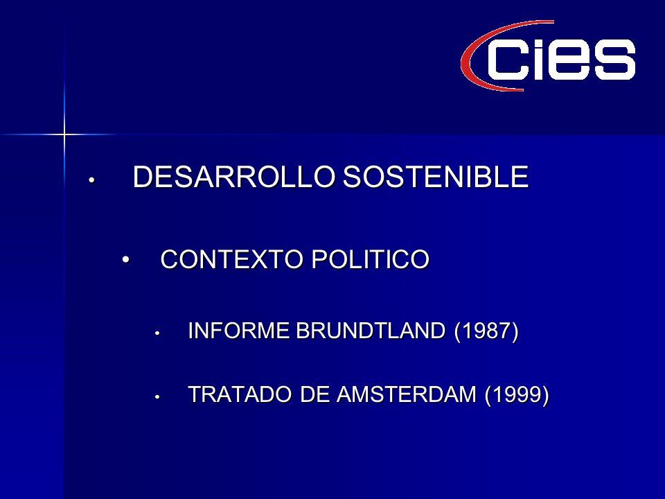 DESARROLLO SOSTENIBLE DESARROLLO SOSTENIBLE CONTEXTO POLITICOCONTEXTO POLITICO INFORME BRUNDTLAND (1987) INFORME BRUNDTLAND (1987) TRATADO DE AMSTERDAM (1999) TRATADO DE AMSTERDAM (1999)