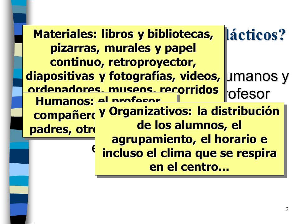 2 ¿Qué son los Recursos Didácticos? Los medios (materiales, humanos y organizativos) que el profesor puede utilizar para planificar y desarrollar las