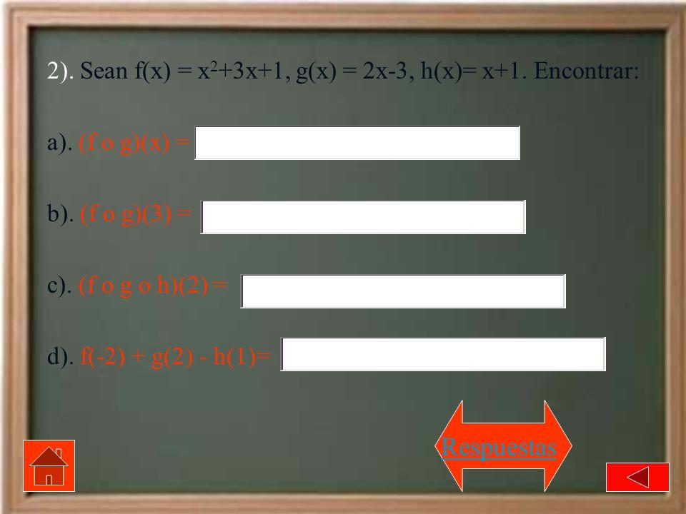2). Sean f(x) = x 2 +3x+1, g(x) = 2x-3, h(x)= x+1. Encontrar: a). (f o g)(x) = b). (f o g)(3) = c). (f o g o h)(2) = d). f(-2) + g(2) - h(1)= Respuest