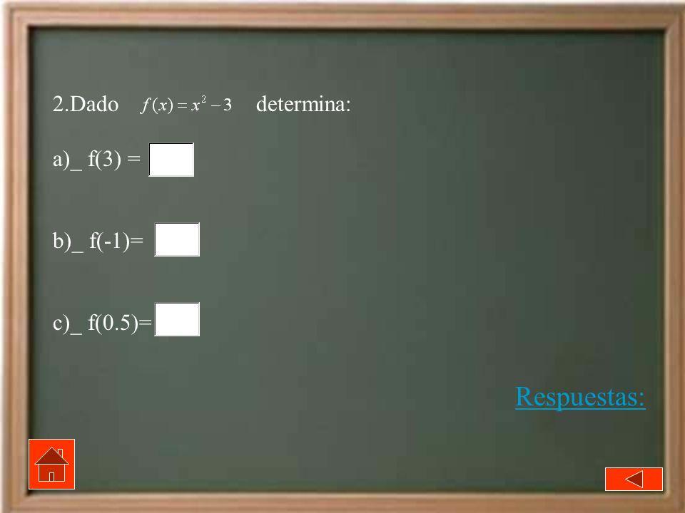 2.Dado determina: a)_ f(3) = b)_ f(-1)= c)_ f(0.5)= Respuestas:
