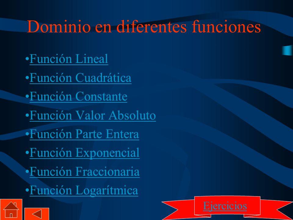 Dominio en diferentes funciones Función Lineal Función Cuadrática Función Constante Función Valor Absoluto Función Parte Entera Función Exponencial Fu