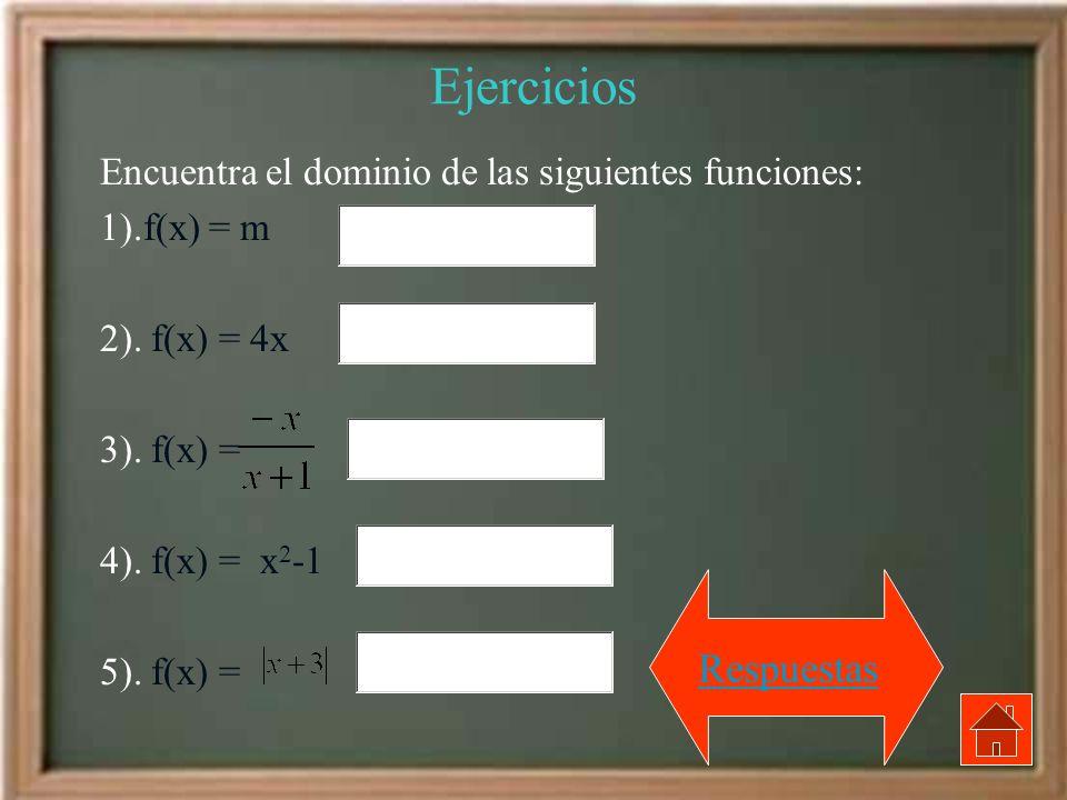 Ejercicios Encuentra el dominio de las siguientes funciones: 1).f(x) = m 2). f(x) = 4x 3). f(x) = 4). f(x) = x 2 -1 5). f(x) = Respuestas