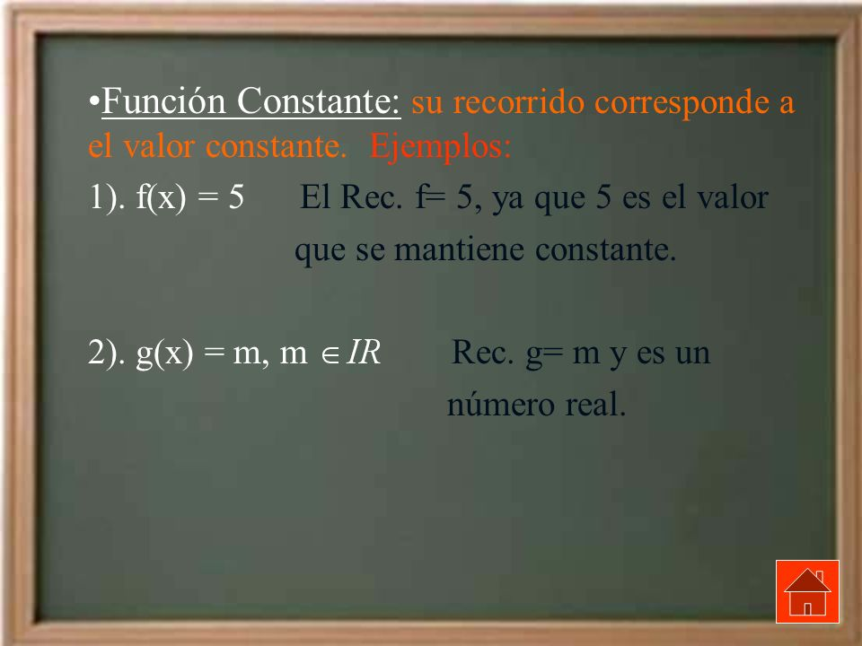 Función Constante: su recorrido corresponde a el valor constante. Ejemplos: 1). f(x) = 5 El Rec. f= 5, ya que 5 es el valor que se mantiene constante.