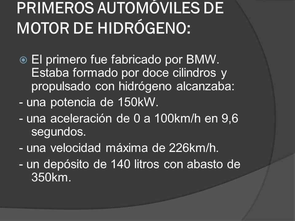 PRIMEROS AUTOMÓVILES DE MOTOR DE HIDRÓGENO: El primero fue fabricado por BMW. Estaba formado por doce cilindros y propulsado con hidrógeno alcanzaba: