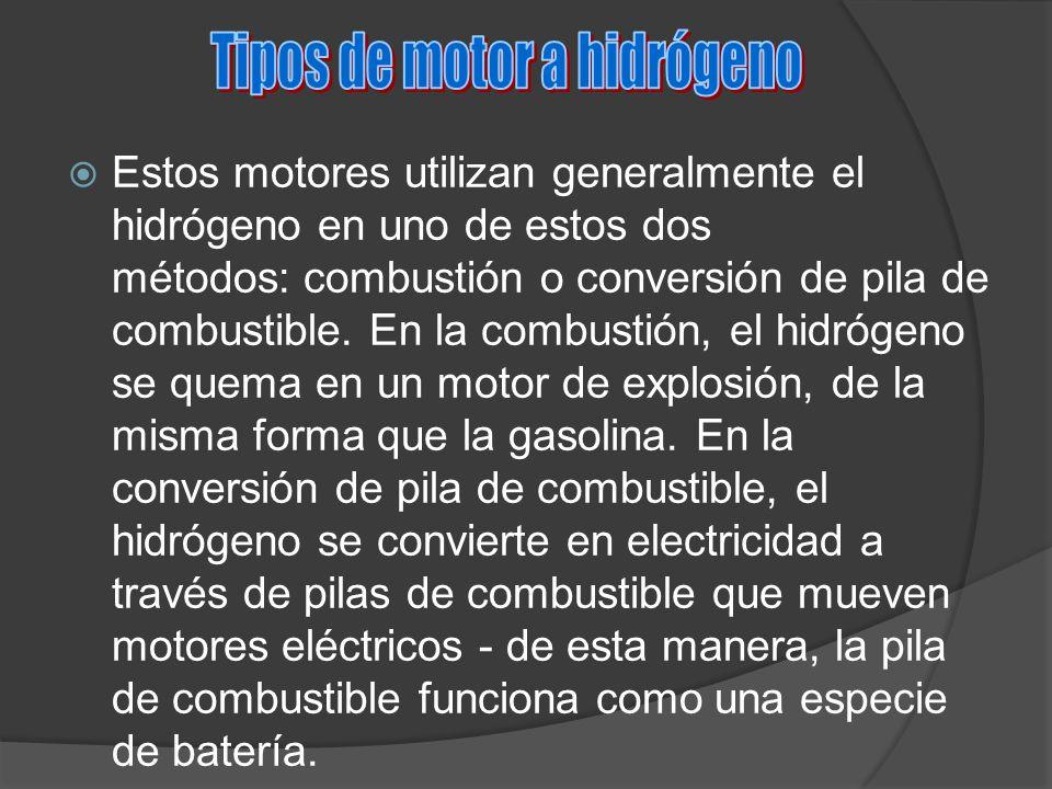 Estos motores utilizan generalmente el hidrógeno en uno de estos dos métodos: combustión o conversión de pila de combustible. En la combustión, el hid