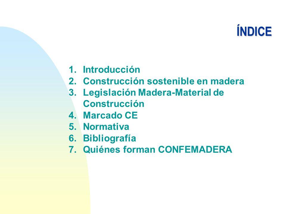 1. 1.Introducción 2. 2.Construcción sostenible en madera 3. 3.Legislación Madera-Material de Construcción 4. 4.Marcado CE 5. 5.Normativa 6. 6.Bibliogr