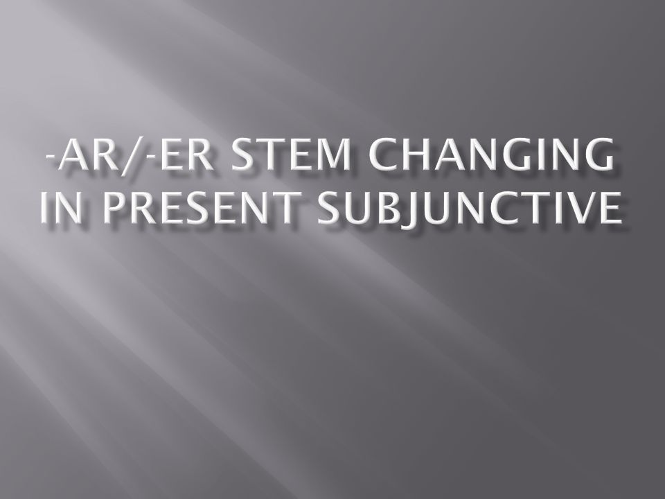 Stem changing in the present subjunctive is not any harder than conjugating in the present tense.