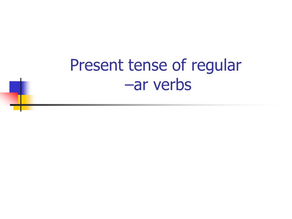 Present tense of regular –ar verbs