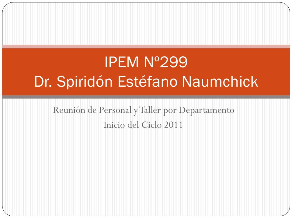 Reunión de Personal y Taller por Departamento Inicio del Ciclo 2011 IPEM Nº299 Dr. Spiridón Estéfano Naumchick