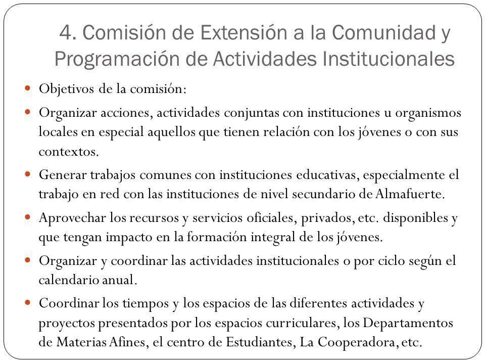 4. Comisión de Extensión a la Comunidad y Programación de Actividades Institucionales Objetivos de la comisión: Organizar acciones, actividades conjun