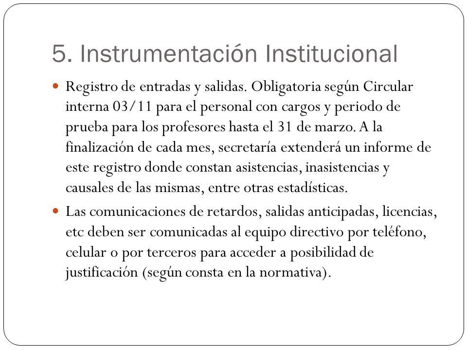 5. Instrumentación Institucional Registro de entradas y salidas. Obligatoria según Circular interna 03/11 para el personal con cargos y periodo de pru