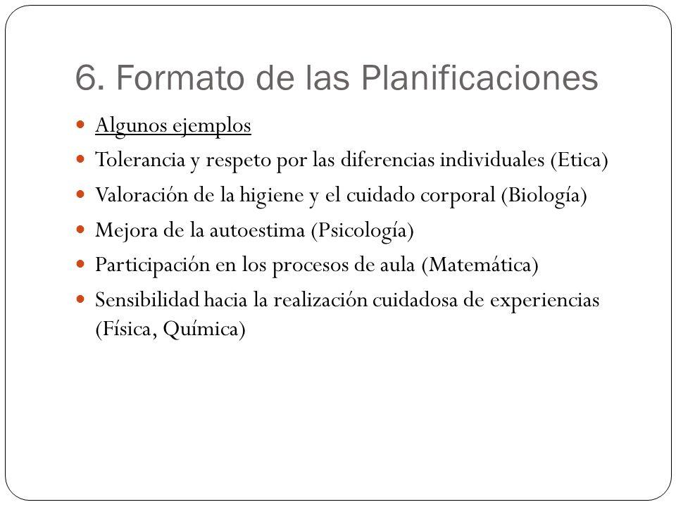 6. Formato de las Planificaciones Algunos ejemplos Tolerancia y respeto por las diferencias individuales (Etica) Valoración de la higiene y el cuidado