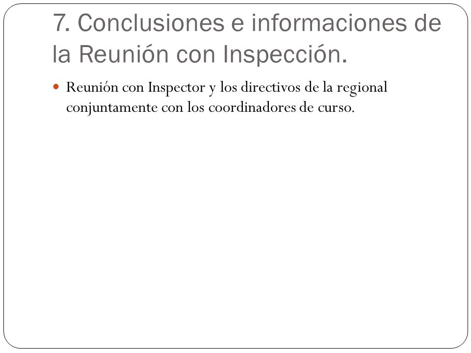 7. Conclusiones e informaciones de la Reunión con Inspección. Reunión con Inspector y los directivos de la regional conjuntamente con los coordinadore