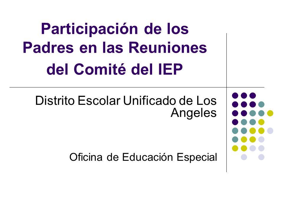 Participación de los Padres en las Reuniones del Comité del IEP Distrito Escolar Unificado de Los Angeles Oficina de Educación Especial