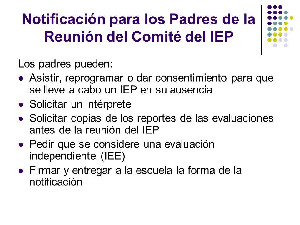 Notificación para los Padres de la Reunión del Comité del IEP Los padres pueden: Asistir, reprogramar o dar consentimiento para que se lleve a cabo un
