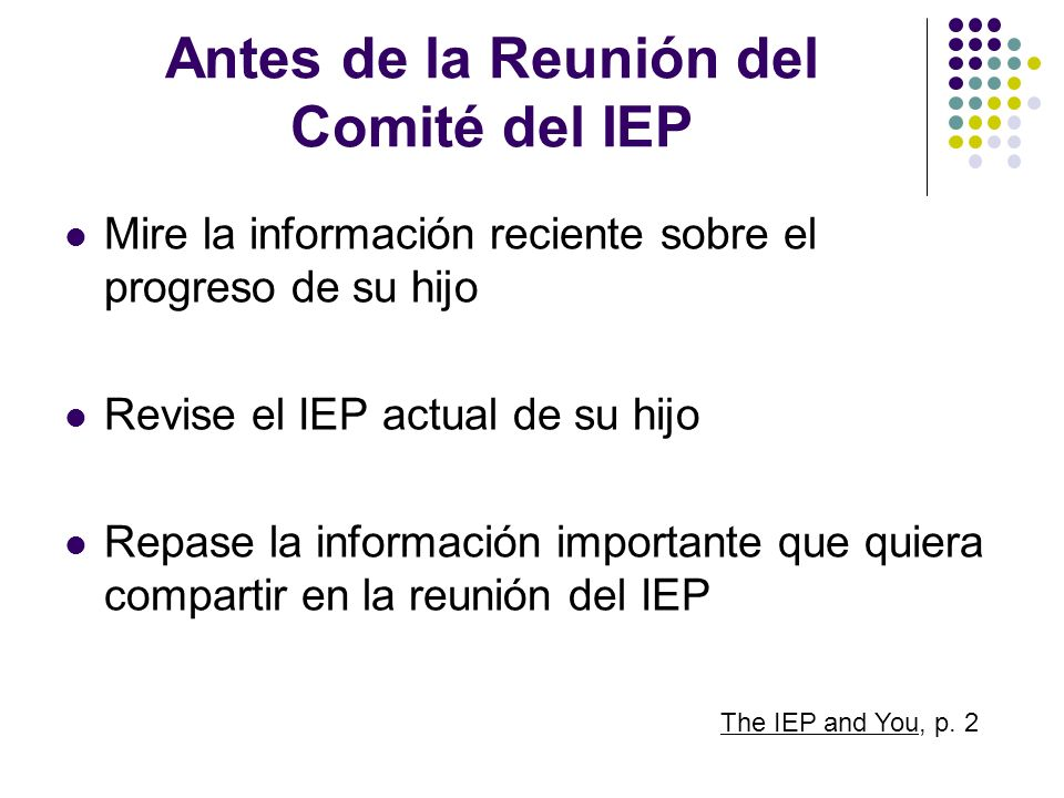 Antes de la Reunión del Comité del IEP Mire la información reciente sobre el progreso de su hijo Revise el IEP actual de su hijo Repase la información