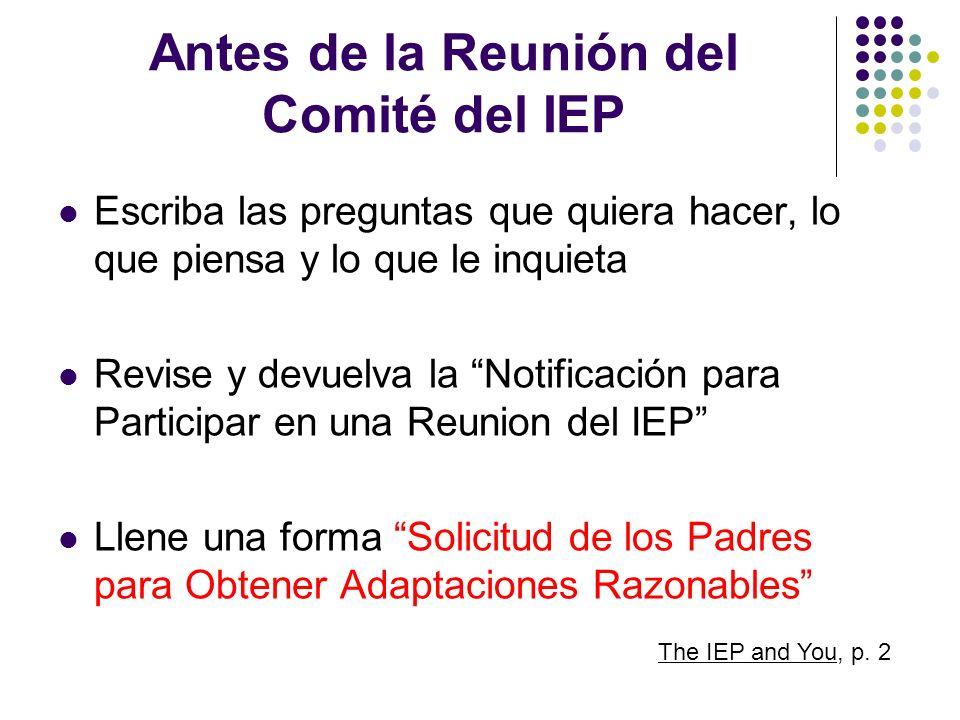 Antes de la Reunión del Comité del IEP Escriba las preguntas que quiera hacer, lo que piensa y lo que le inquieta Revise y devuelva la Notificación pa