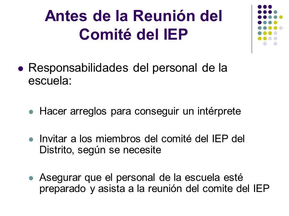 Antes de la Reunión del Comité del IEP Responsabilidades del personal de la escuela: Hacer arreglos para conseguir un intérprete Invitar a los miembro