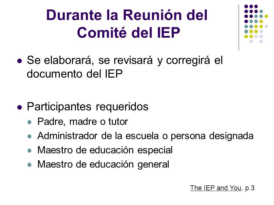 Durante la Reunión del Comité del IEP Se elaborará, se revisará y corregirá el documento del IEP Participantes requeridos Padre, madre o tutor Adminis