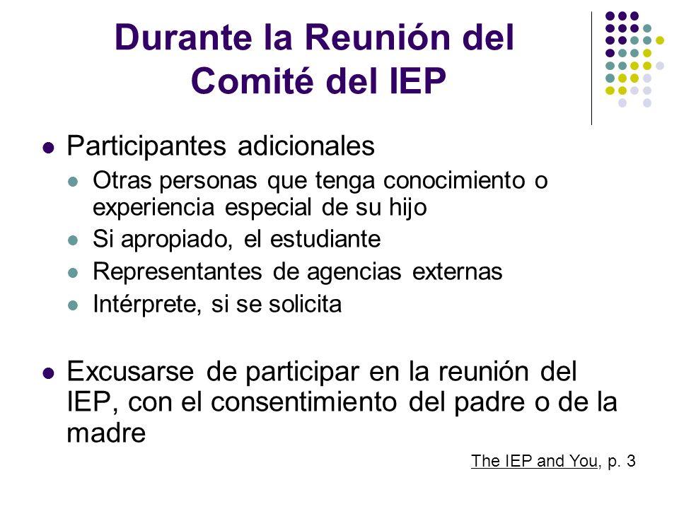 Durante la Reunión del Comité del IEP Participantes adicionales Otras personas que tenga conocimiento o experiencia especial de su hijo Si apropiado,