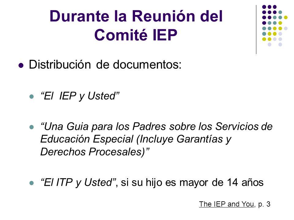 Durante la Reunión del Comité IEP Distribución de documentos: El IEP y Usted Una Guia para los Padres sobre los Servicios de Educación Especial (Inclu