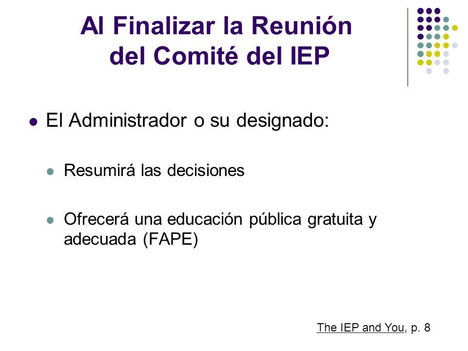 Al Finalizar la Reunión del Comité del IEP El Administrador o su designado: Resumirá las decisiones Ofrecerá una educación pública gratuita y adecuada