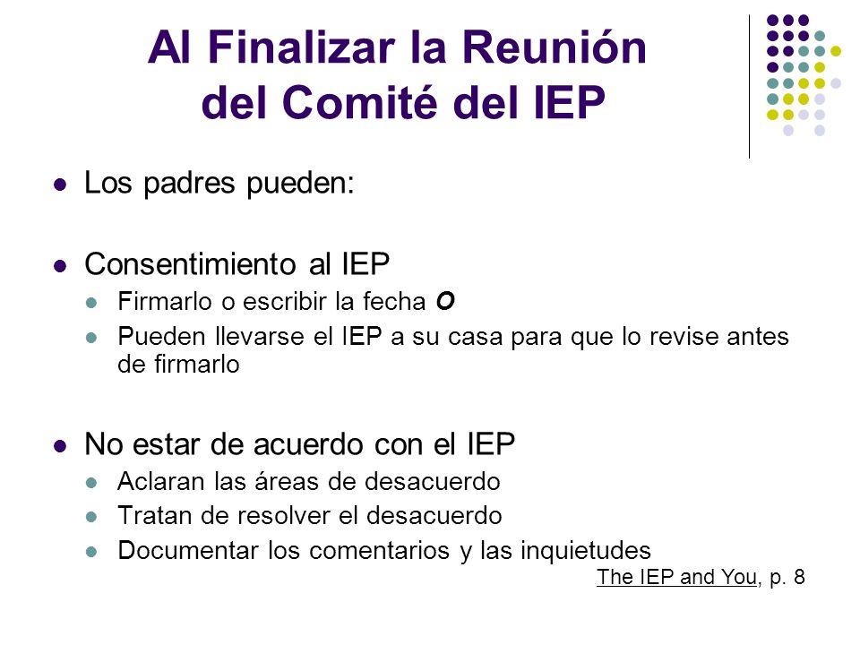 Al Finalizar la Reunión del Comité del IEP Los padres pueden: Consentimiento al IEP Firmarlo o escribir la fecha O Pueden llevarse el IEP a su casa pa