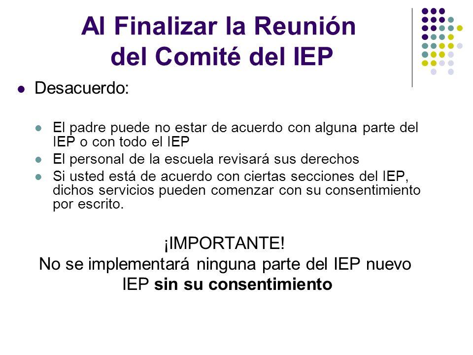 Al Finalizar la Reunión del Comité del IEP Desacuerdo: El padre puede no estar de acuerdo con alguna parte del IEP o con todo el IEP El personal de la