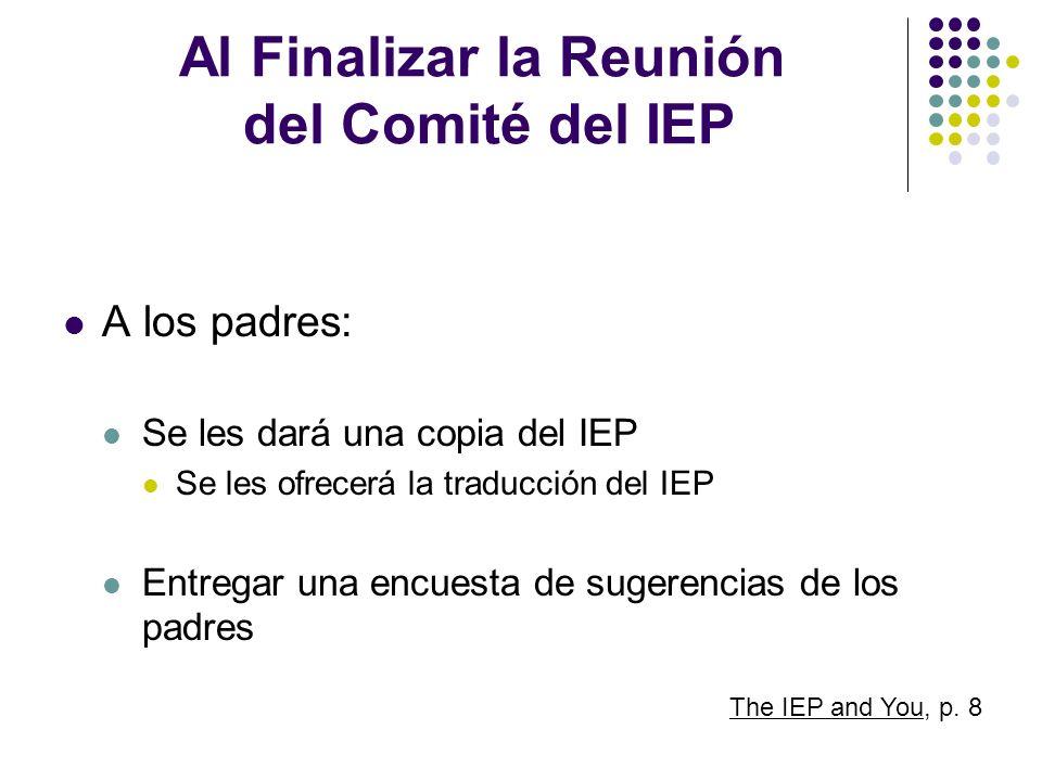 Al Finalizar la Reunión del Comité del IEP A los padres: Se les dará una copia del IEP Se les ofrecerá la traducción del IEP Entregar una encuesta de