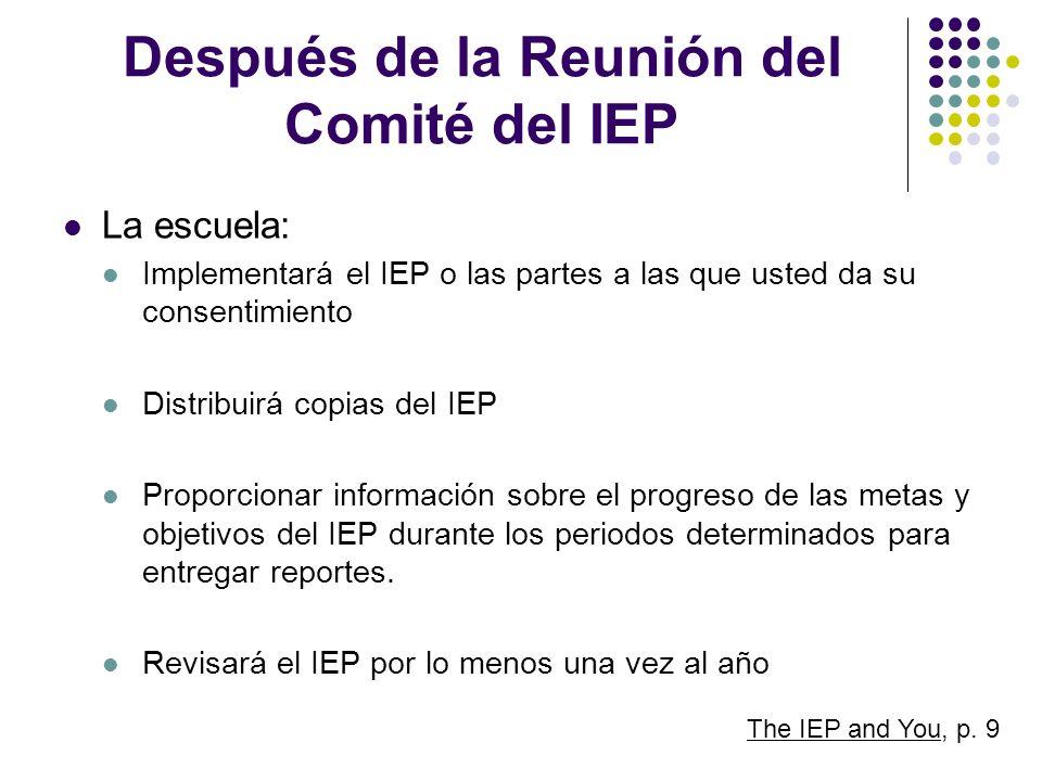 Después de la Reunión del Comité del IEP La escuela: Implementará el IEP o las partes a las que usted da su consentimiento Distribuirá copias del IEP