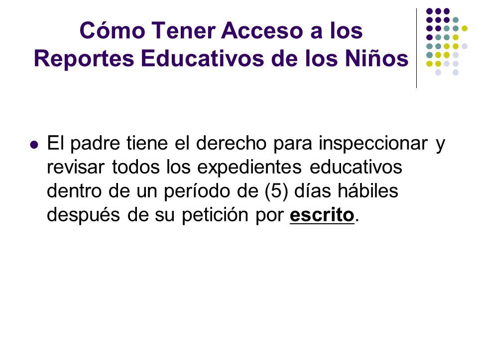 Cómo Tener Acceso a los Reportes Educativos de los Niños El padre tiene el derecho para inspeccionar y revisar todos los expedientes educativos dentro