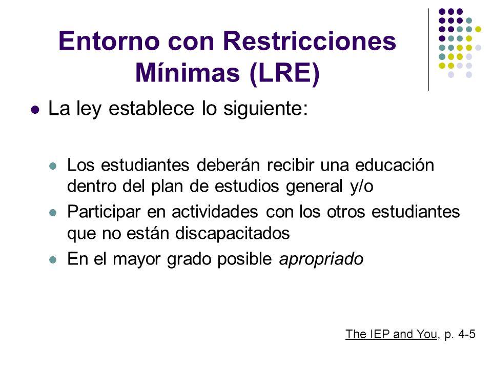 Entorno con Restricciones Mínimas (LRE) La ley establece lo siguiente: Los estudiantes deberán recibir una educación dentro del plan de estudios gener