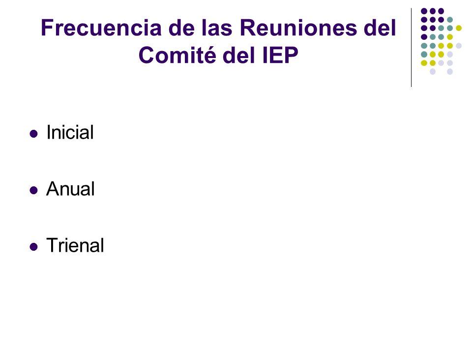 Frecuencia de las Reuniones del Comité del IEP Inicial Anual Trienal
