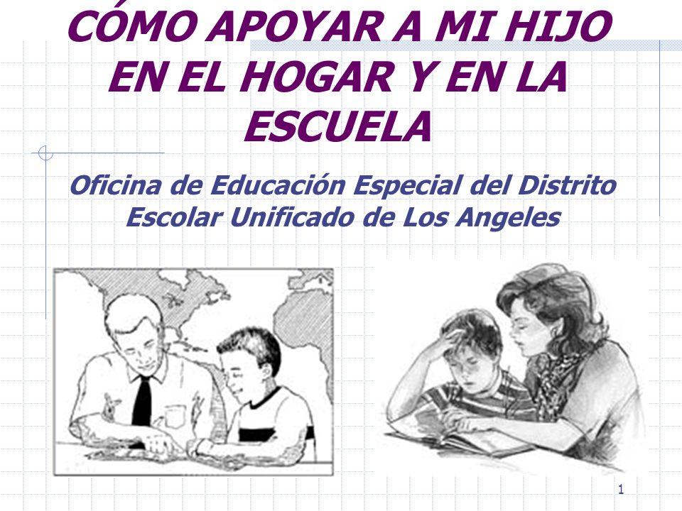 1 CÓMO APOYAR A MI HIJO EN EL HOGAR Y EN LA ESCUELA Oficina de Educación Especial del Distrito Escolar Unificado de Los Angeles