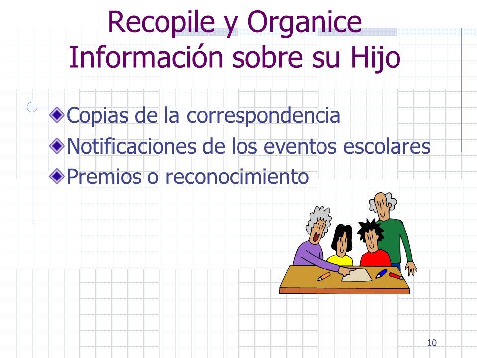 9 Recopile y Organice Información sobre su Hijo Guarde los expedientes en un folder o en un cuaderno: ¿qué se debe incluir? Hoja de información con su