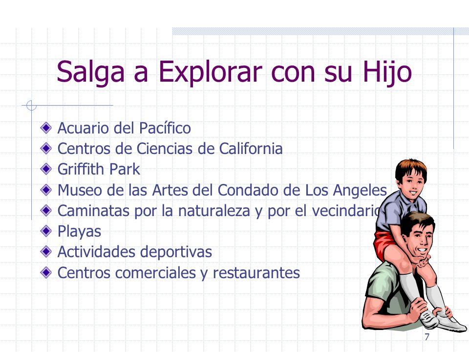7 Salga a Explorar con su Hijo Acuario del Pacífico Centros de Ciencias de California Griffith Park Museo de las Artes del Condado de Los Angeles Caminatas por la naturaleza y por el vecindario Playas Actividades deportivas Centros comerciales y restaurantes