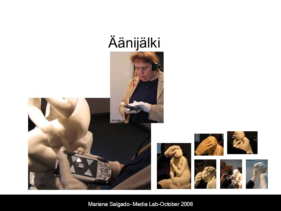 Äänijälki Mariana Salgado- Media Lab- November 2005 Mariana Salgado- Media Lab-October 2006