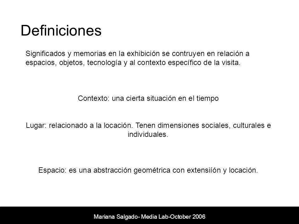 Definiciones Mariana Salgado- Media Lab- November 2005 Significados y memorias en la exhibición se contruyen en relación a espacios, objetos, tecnología y al contexto específico de la visita.
