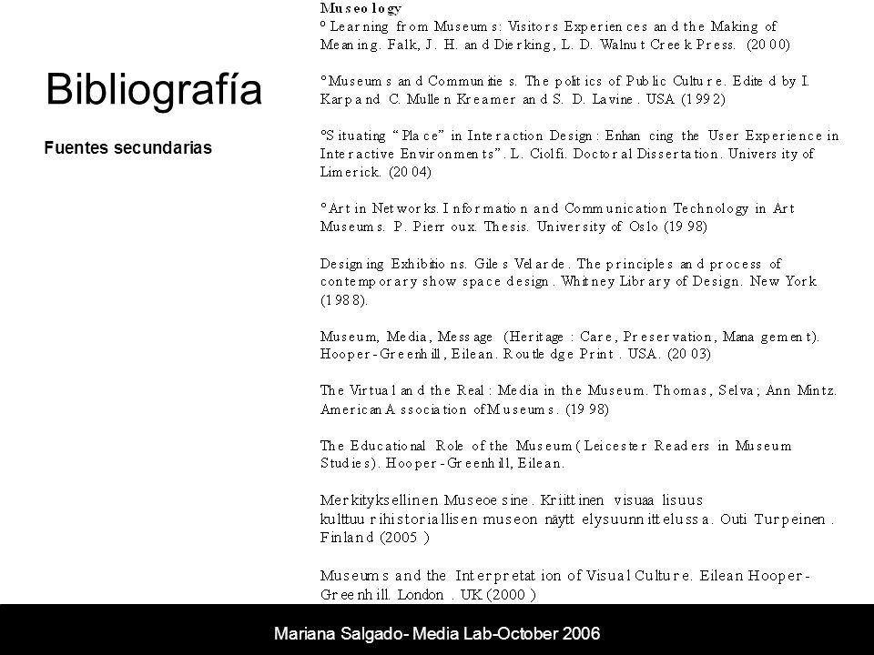 Bibliografía Mariana Salgado- Media Lab- November 2005 Fuentes secundarias Mariana Salgado- Media Lab-October 2006