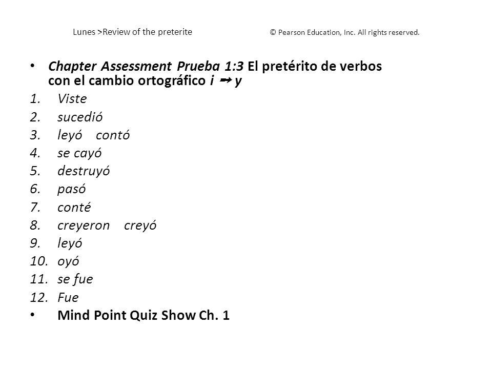 Lunes >Review of the preterite © Pearson Education, Inc. All rights reserved. Chapter Assessment Prueba 1:3 El pretérito de verbos con el cambio ortog
