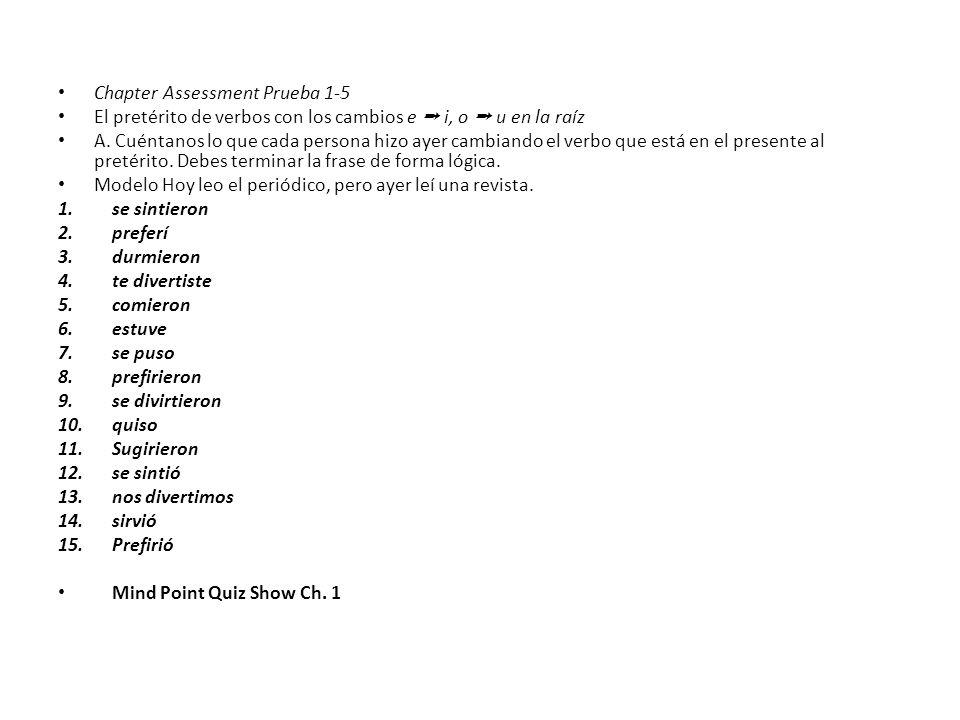 Chapter Assessment Prueba 1-5 El pretérito de verbos con los cambios e i, o u en la raíz A. Cuéntanos lo que cada persona hizo ayer cambiando el verbo