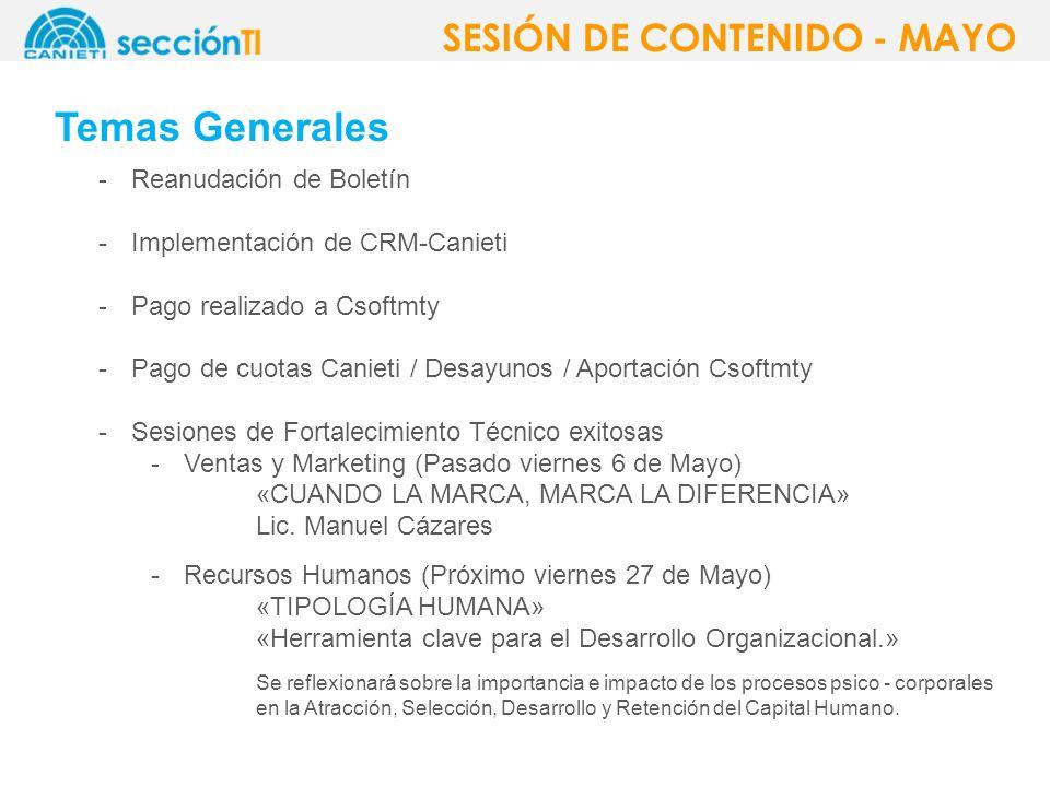 Temas Generales -Reanudación de Boletín -Implementación de CRM-Canieti -Pago realizado a Csoftmty -Pago de cuotas Canieti / Desayunos / Aportación Csoftmty -Sesiones de Fortalecimiento Técnico exitosas -Ventas y Marketing (Pasado viernes 6 de Mayo) «CUANDO LA MARCA, MARCA LA DIFERENCIA» Lic.