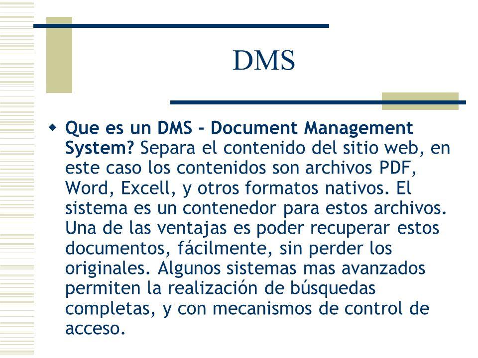 DMS Que es un DMS - Document Management System? Separa el contenido del sitio web, en este caso los contenidos son archivos PDF, Word, Excell, y otros