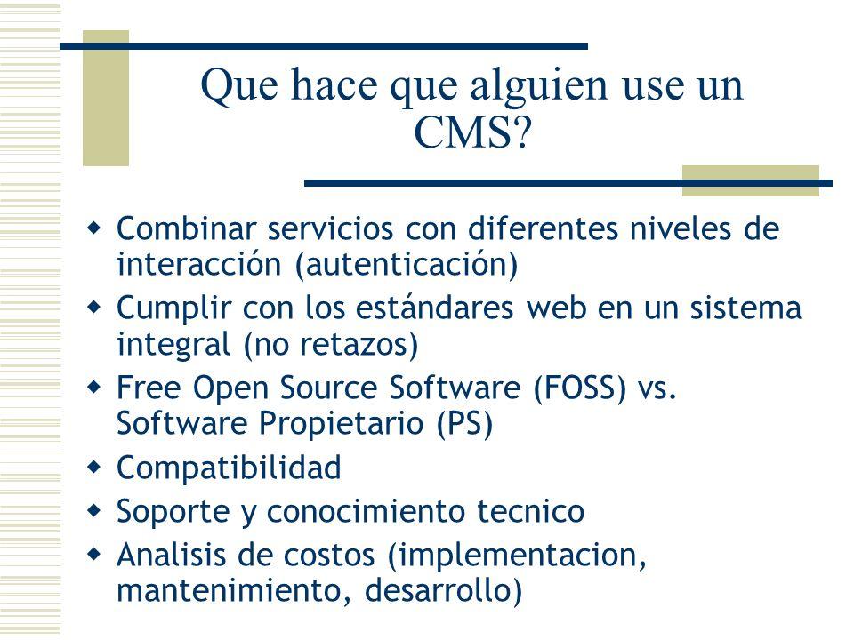 Que hace que alguien use un CMS? Combinar servicios con diferentes niveles de interacción (autenticación) Cumplir con los estándares web en un sistema